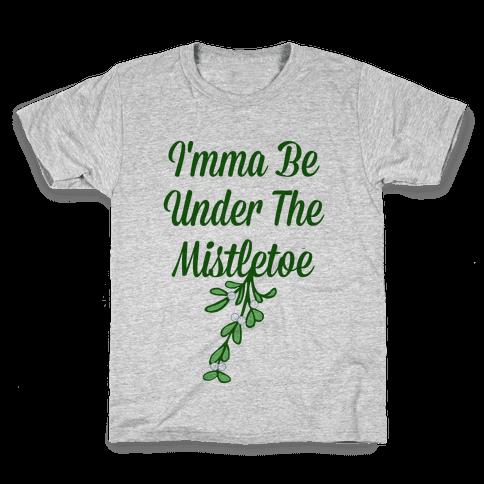 Imma Be Under the Mistletoe Kids T-Shirt