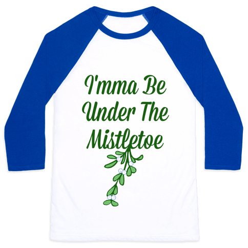 Imma Be Under the Mistletoe Baseball Tee