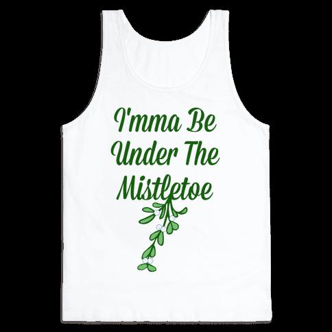 Imma Be Under the Mistletoe Tank Top