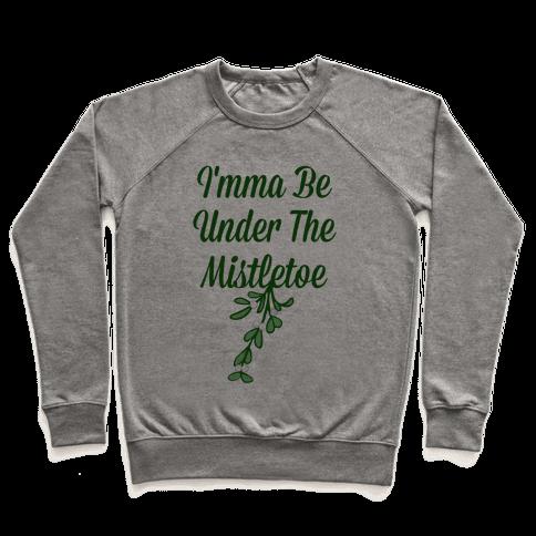 Imma Be Under the Mistletoe Pullover