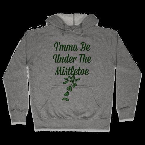 Imma Be Under the Mistletoe Hooded Sweatshirt