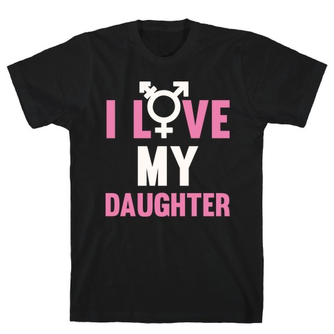 I Love My Trans Daughter T-Shirt