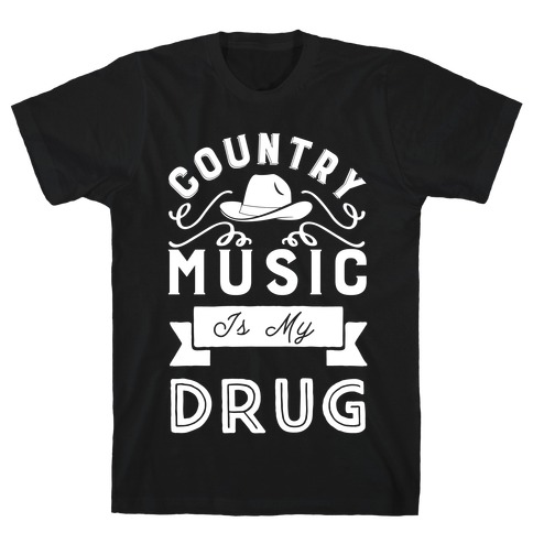 Country Music Is My Drug T-Shirt