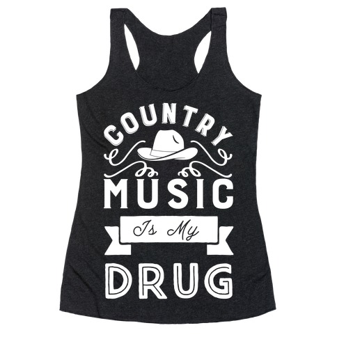 Country Music Is My Drug Racerback Tank Top