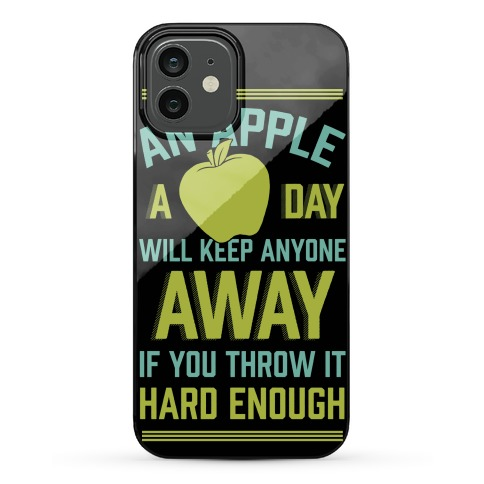 An Apple A Day Will Keep Anyone Away If You Throw It Hard Enough Phone Case