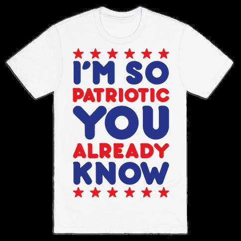 I'm So Patriotic You Already Know Mens T-Shirt