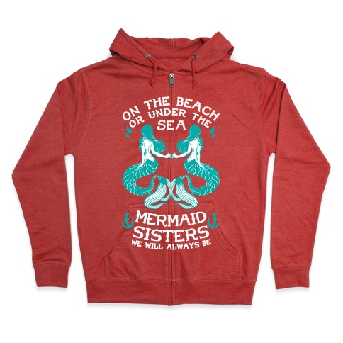 Mermaid Sisters We Will Always Be Zip Hoodie
