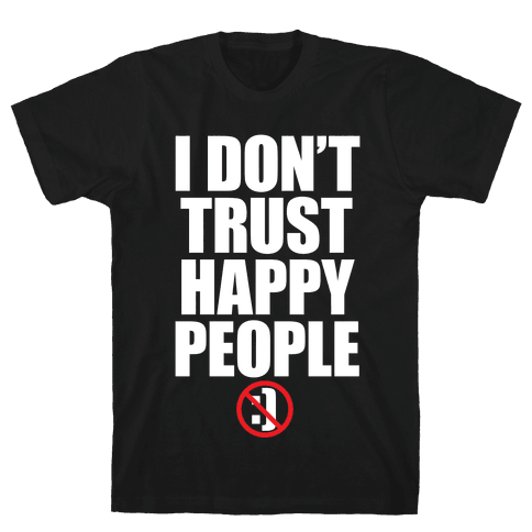 I Don't Trust Happy People Mens T-Shirt