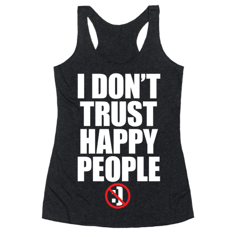 I Don't Trust Happy People Racerback Tank Top