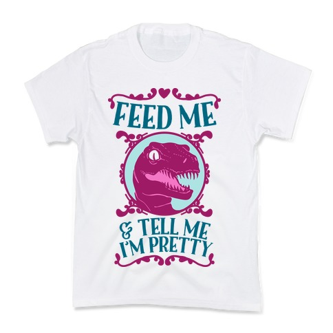 Feed Me and Tell Me I'm Pretty (Raptor) Kids T-Shirt