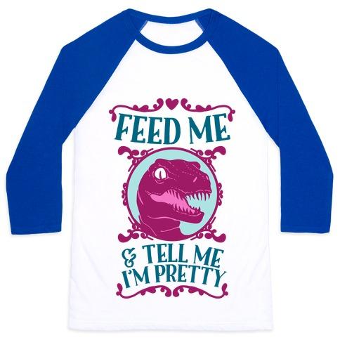 Feed Me and Tell Me I'm Pretty (Raptor) Baseball Tee