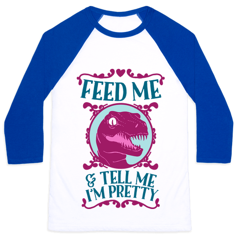 Feed Me and Tell Me I'm Pretty (Raptor) Baseball Tee