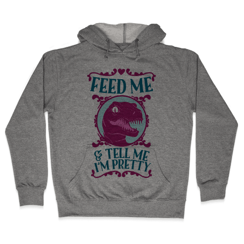 Feed Me and Tell Me I'm Pretty (Raptor) Hooded Sweatshirt