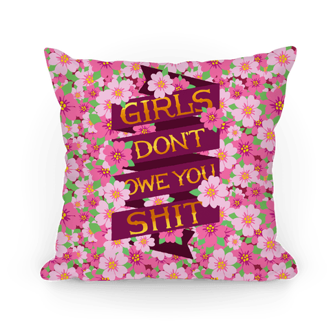 Girls Don't Owe You Shit Pillow