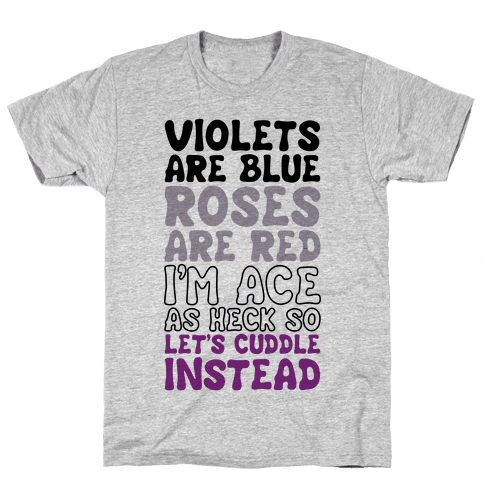 Violets Are Blue, Roses Are Red, I'm Ace As Heck, So Let's Cuddle Instead Mens T-Shirt