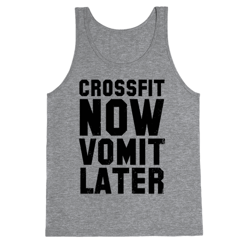 Crossfit Now Vomit Later (Tank) Tank Top