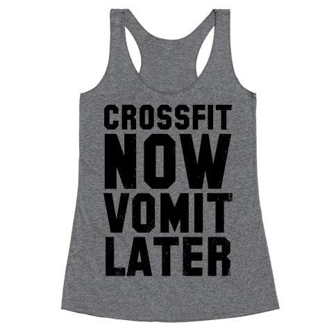 Crossfit Now Vomit Later (Tank) Racerback Tank Top