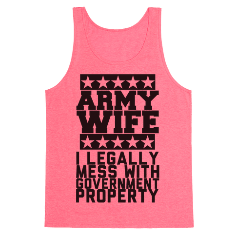 Army Wife: I Legally Mess With Government Equipment Tank Top