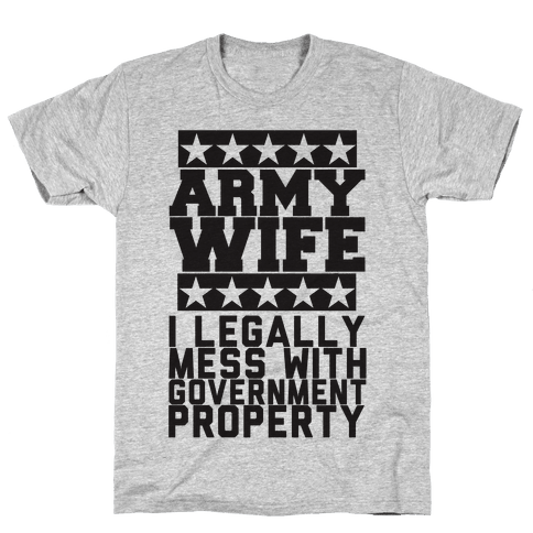 Army Wife: I Legally Mess With Government Equipment Mens T-Shirt