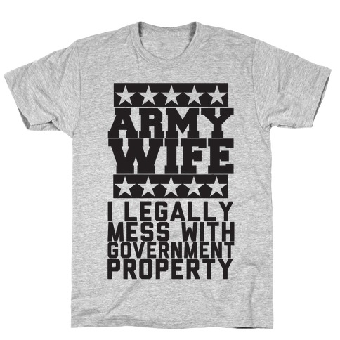 Army Wife: I Legally Mess With Government Equipment T-Shirt