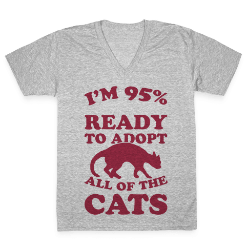 I'm 95 Percent Ready To Adopt All Of The Cats V-Neck Tee Shirt