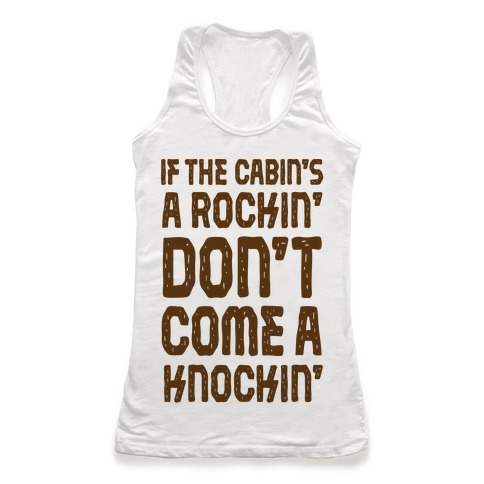 If The Cabin's A Rockin' Don't Come A Knockin' Racerback Tank Top