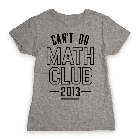 Can't Do Math Club Womens T-Shirt