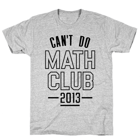 Can't Do Math Club Mens T-Shirt