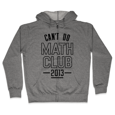 Can't Do Math Club Zip Hoodie