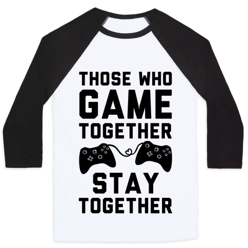 Those Who Game Together Stay Together Baseball Tee