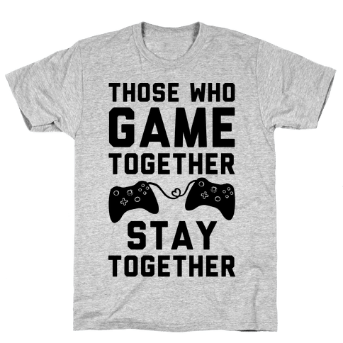 Those Who Game Together Stay Together Mens T-Shirt