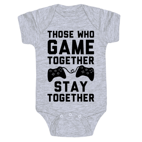 Those Who Game Together Stay Together Baby Onesy