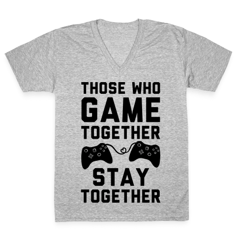Those Who Game Together Stay Together V-Neck Tee Shirt