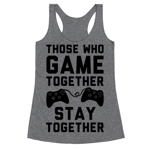 Those Who Game Together Stay Together Racerback Tank Top