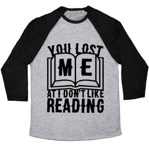 You Lost Me At I Don't Like Reading Baseball Tee