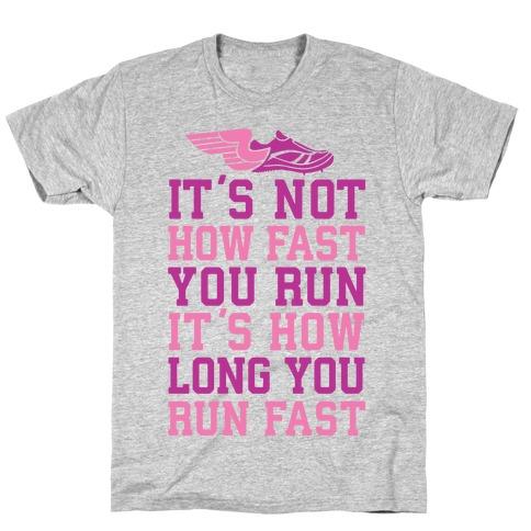 It's not How Fast You Run, It's How long You Run fast Mens T-Shirt