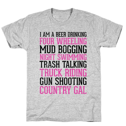 I Am A Beer Drinking Four Wheeling Mud Bogging Night Swimming Country Gal T-Shirt