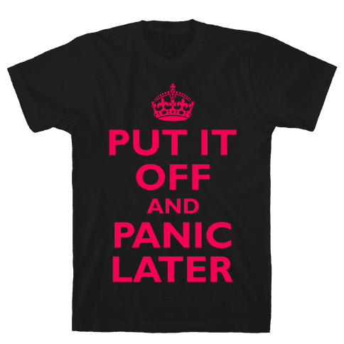 Put It Off And Panic Later Mens T-Shirt