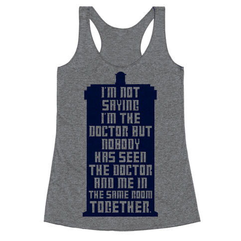 I'm Not Saying I'm The Doctor Racerback Tank Top
