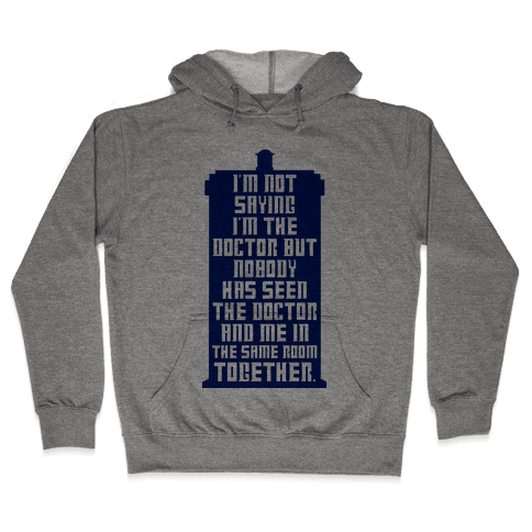 I'm Not Saying I'm The Doctor Hooded Sweatshirt