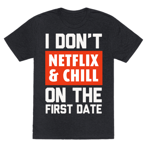 I Don't Netflix & Chill on the First Date