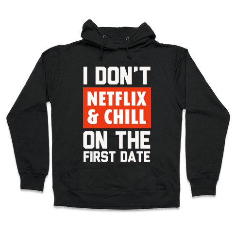 I Don't Netflix & Chill on the First Date Hooded Sweatshirt