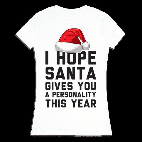 I Hope Santa Gives You A Personality This Year Womens T-Shirt