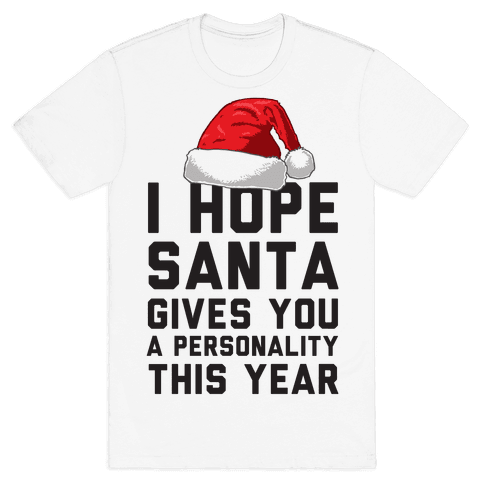 I Hope Santa Gives You A Personality This Year Mens T-Shirt