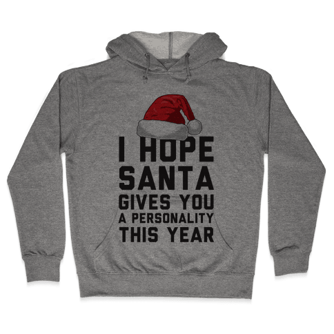 I Hope Santa Gives You A Personality This Year Hooded Sweatshirt