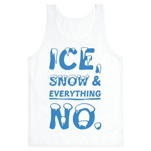 Ice, Snow And Everything No Tank Top
