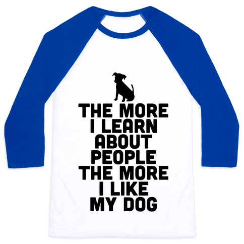 The More I Learn About People The More I Like My Dog Baseball Tee
