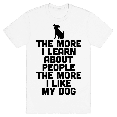 The More I Learn About People The More I Like My Dog Mens T-Shirt