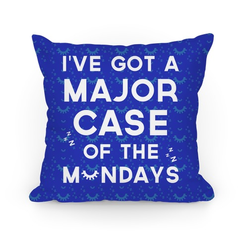 I've Got A Major Case Of The Mondays Pillow