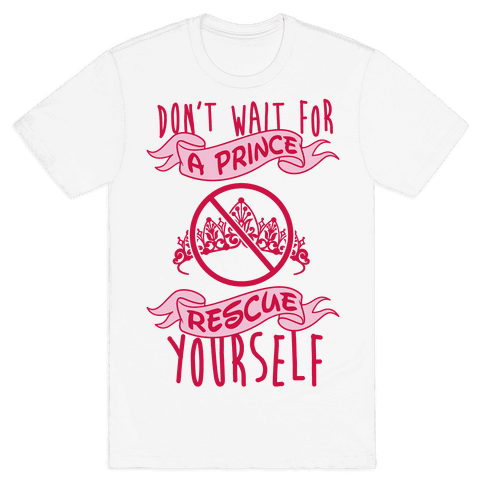Don't Wait For A Prince Rescue Yourself Mens T-Shirt